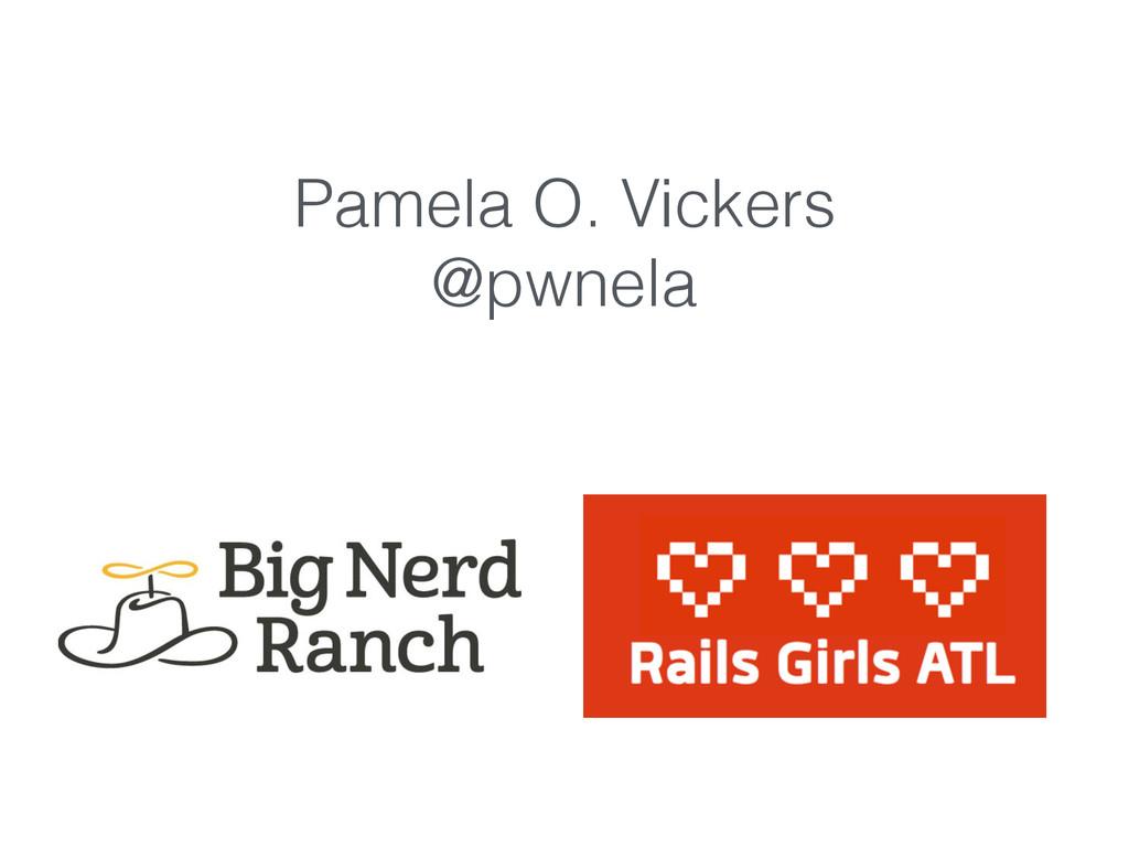 Pamela O. Vickers @pwnela
