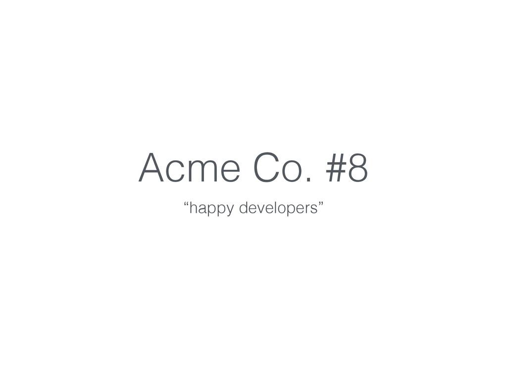 """Acme Co. #8 """"happy developers"""""""