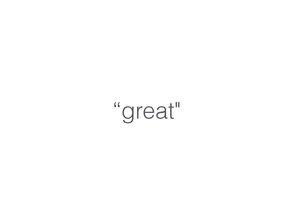 """""""great"""""""