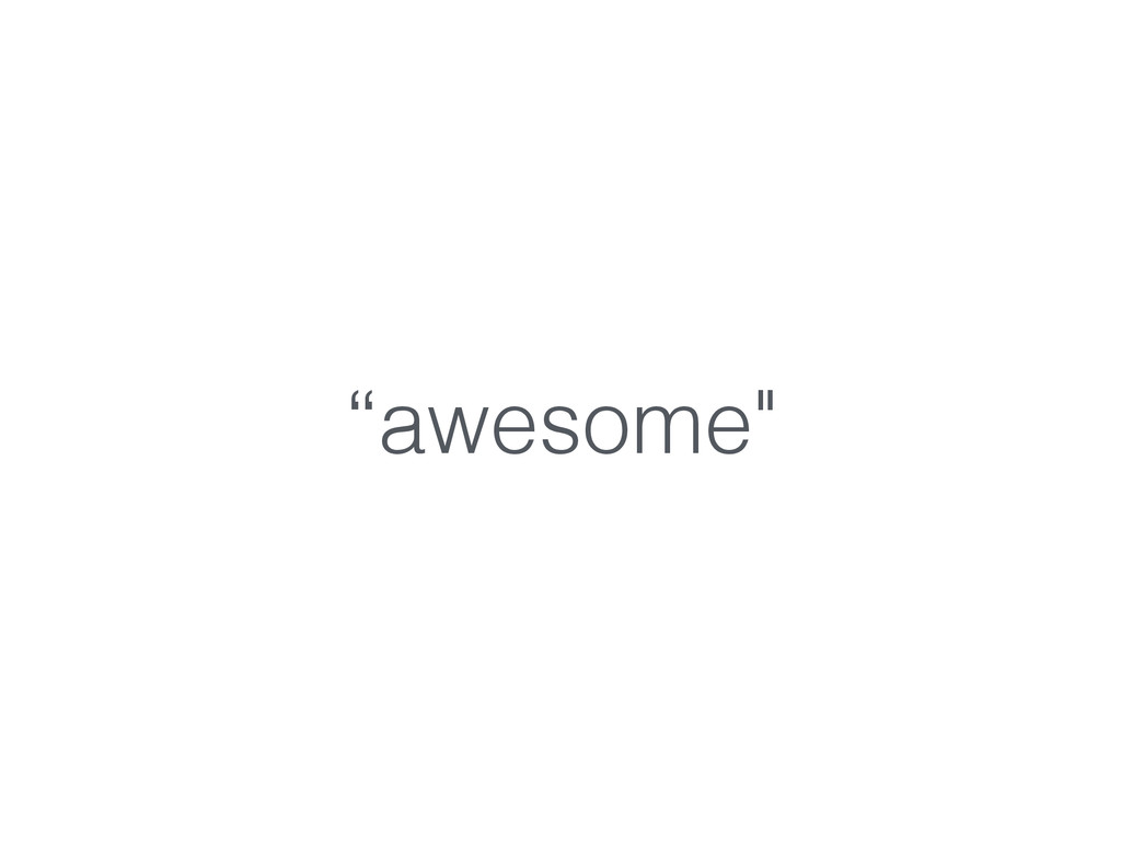 """""""awesome"""""""