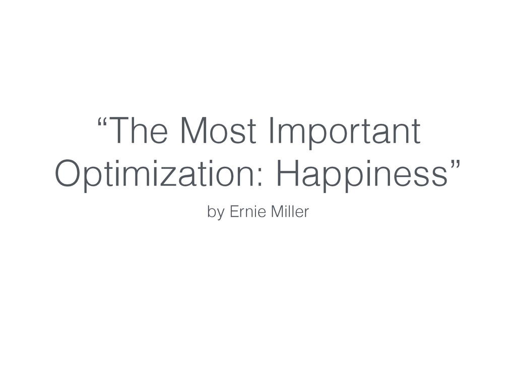 """""""The Most Important Optimization: Happiness"""" by..."""