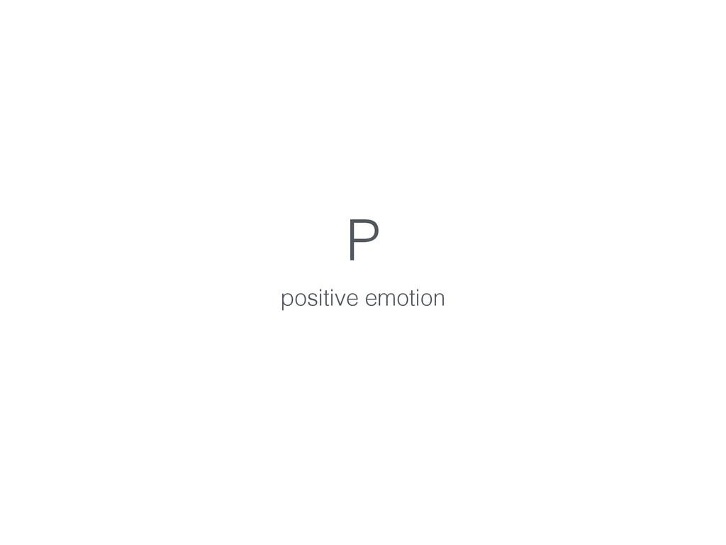 P positive emotion