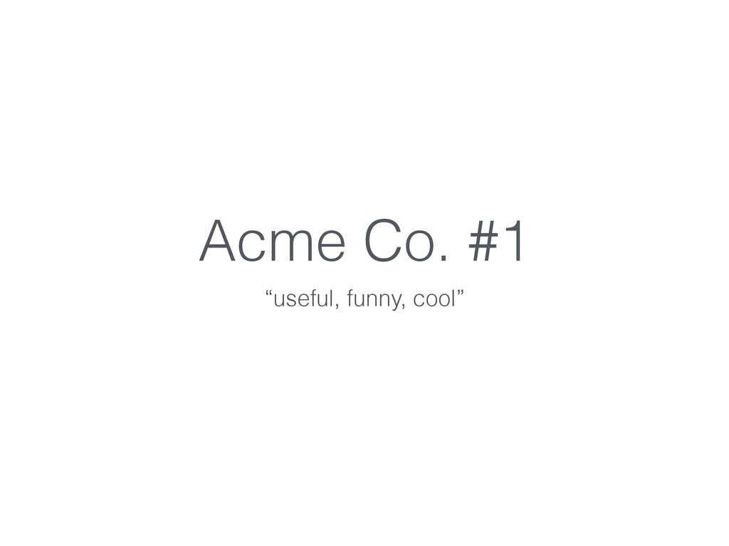 "Acme Co. #1 ""useful, funny, cool"""