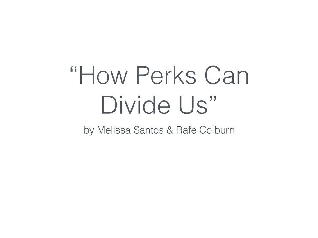 """""""How Perks Can Divide Us"""" by Melissa Santos & R..."""