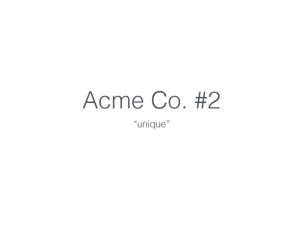 """Acme Co. #2 """"unique"""""""