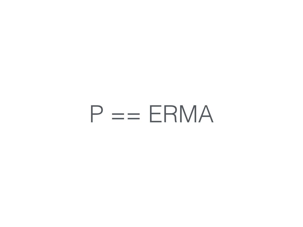 P == ERMA