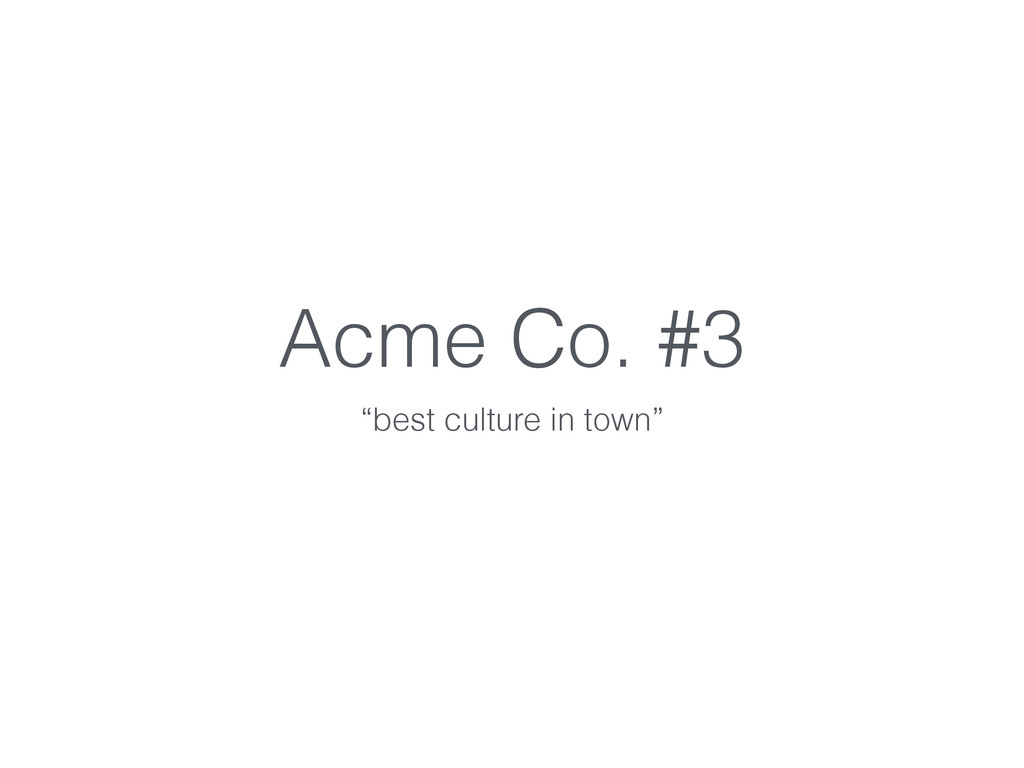 """Acme Co. #3 """"best culture in town"""""""