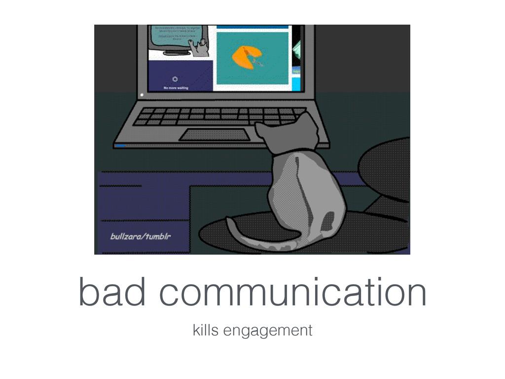 bad communication kills engagement
