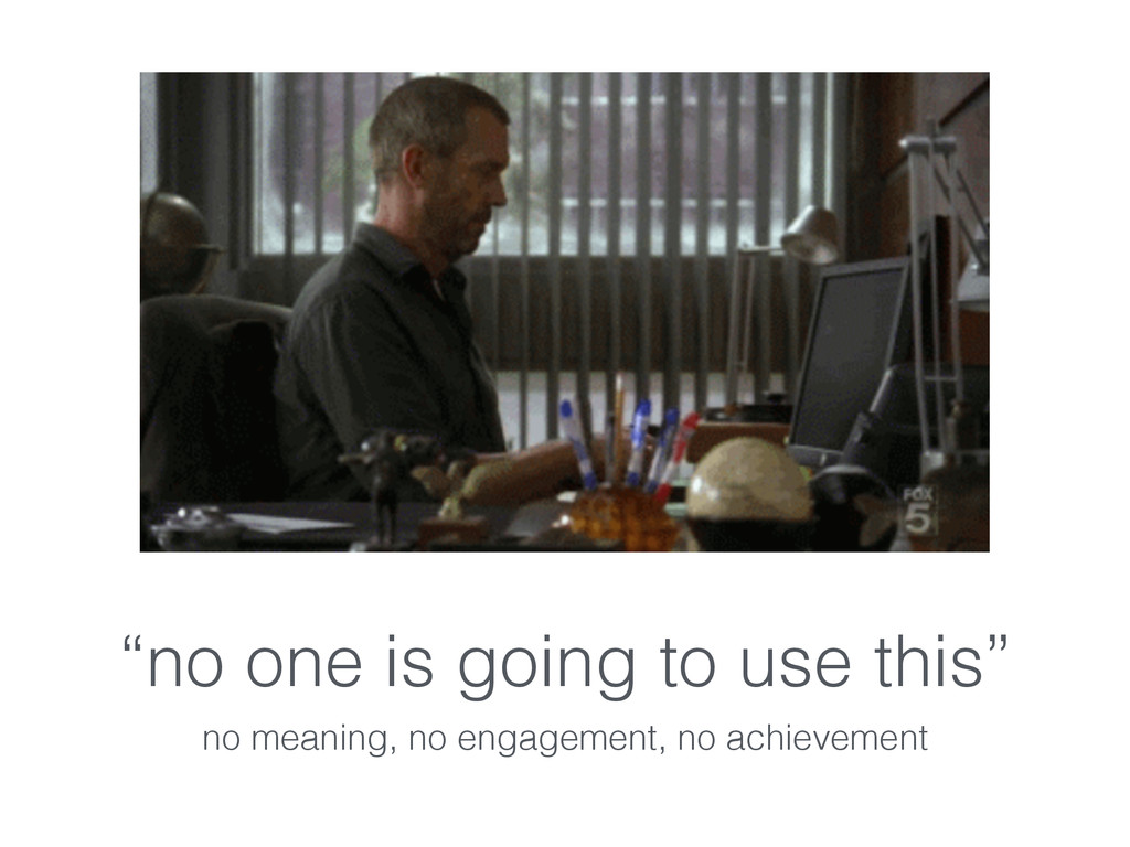 """""""no one is going to use this"""" no meaning, no en..."""