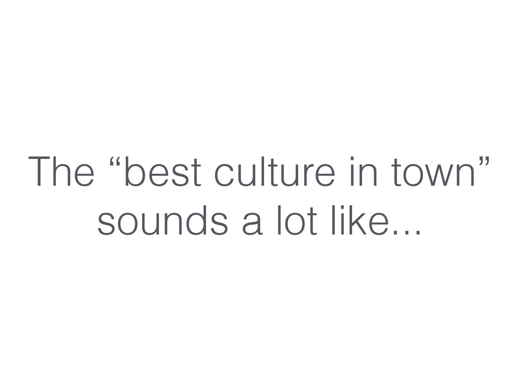 """The """"best culture in town"""" sounds a lot like..."""