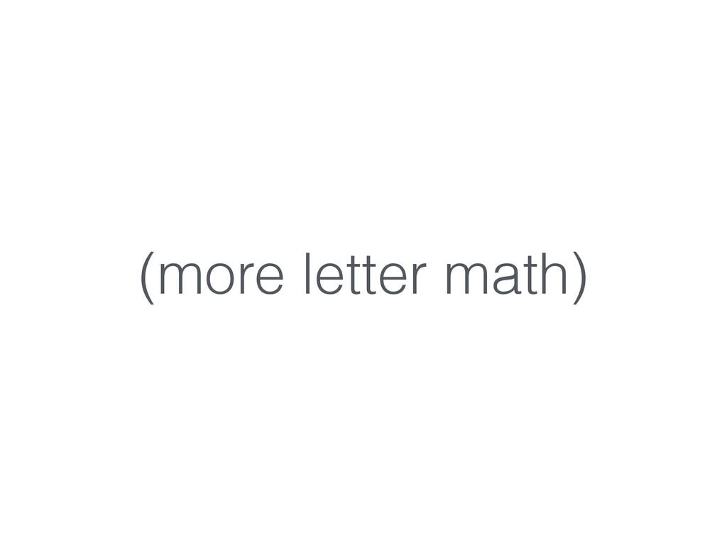 (more letter math)