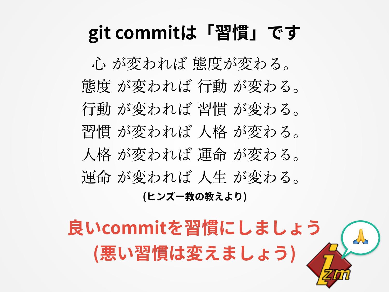 git commitは「習慣」です ⼼ が変われば 態度が変わる。 態度 が変われば ⾏動 が...
