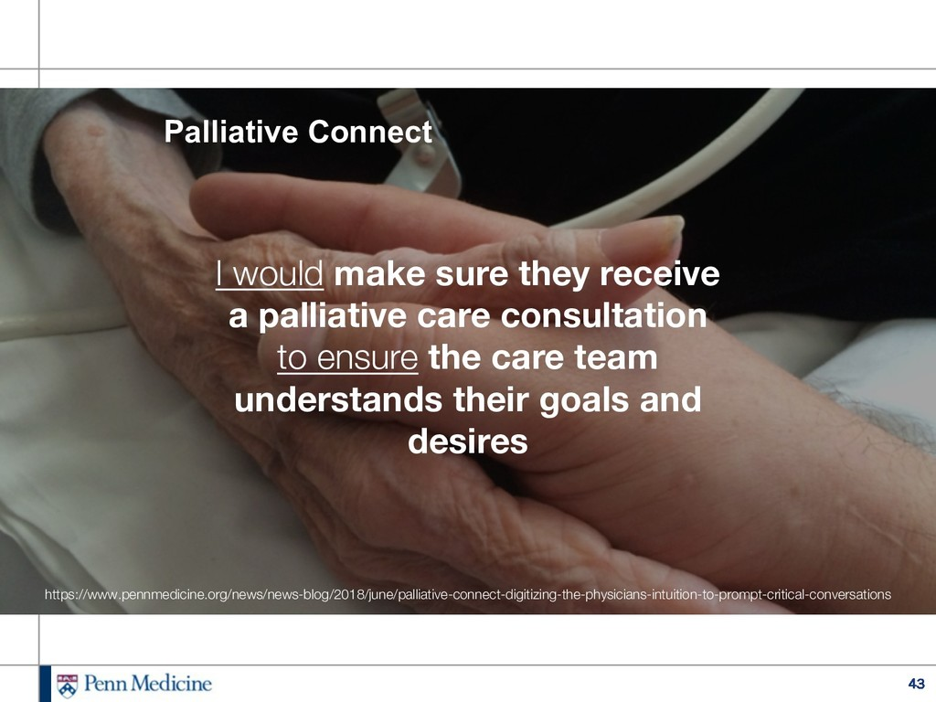 43 I would make sure they receive a palliative ...