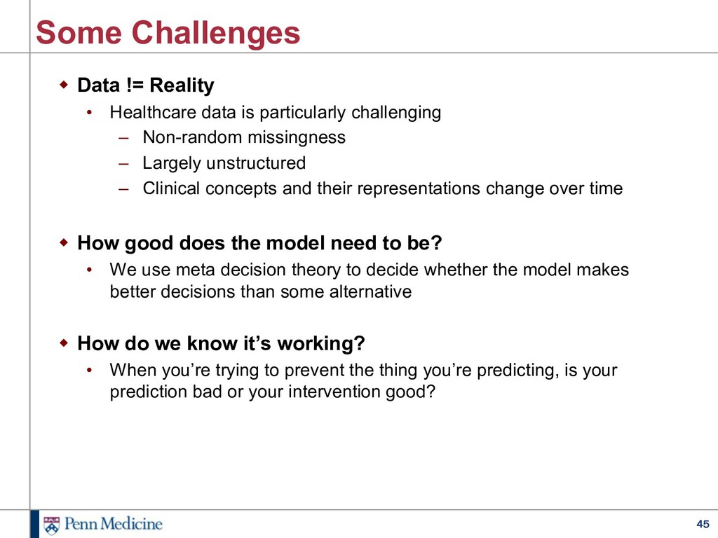 45 Some Challenges w Data != Reality • Healthca...