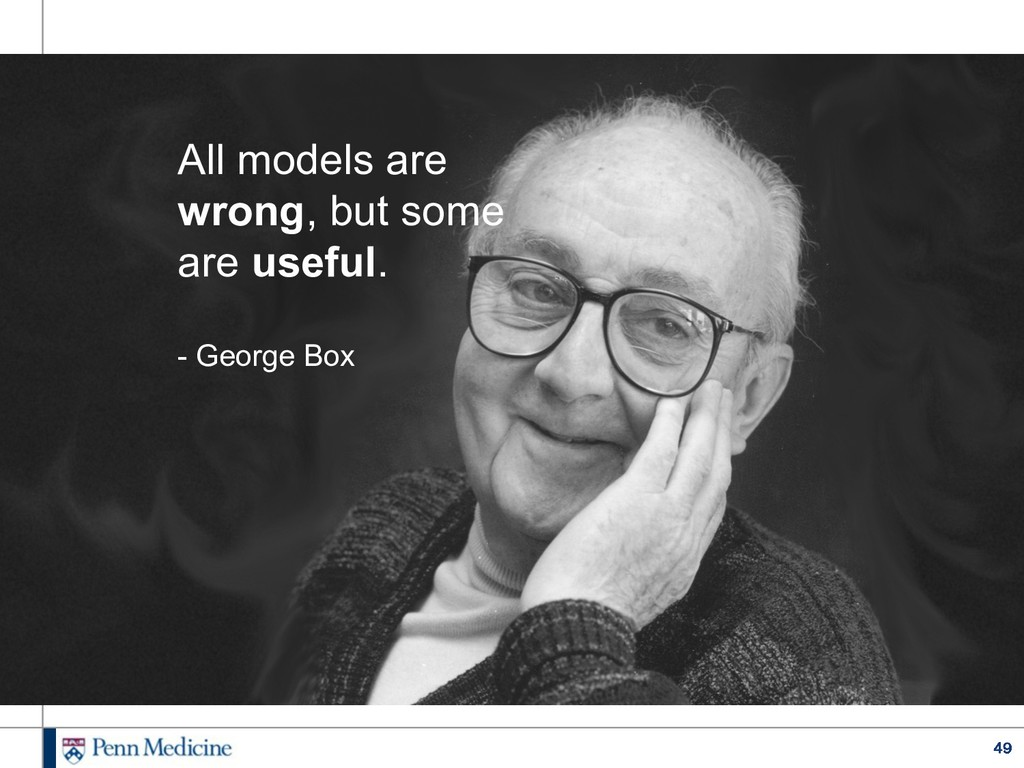 49 All models are wrong, but some are useful. -...