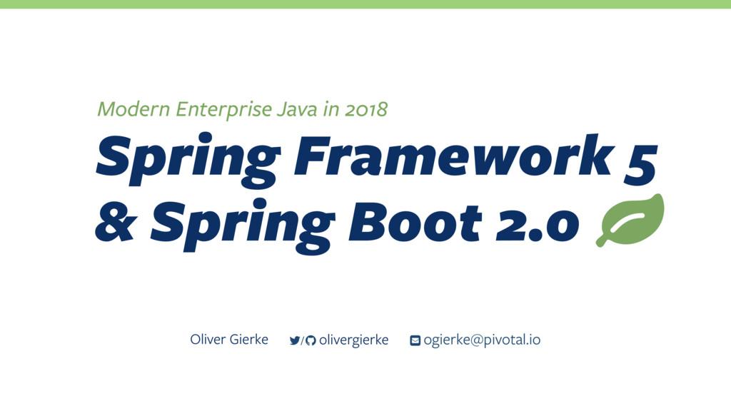 Spring Framework 5 & Spring Boot 2.0 / olivergi...