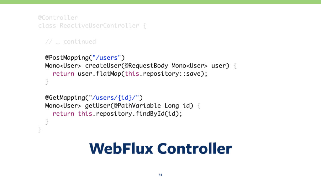 WebFlux Controller 24 @Controller class Reactiv...