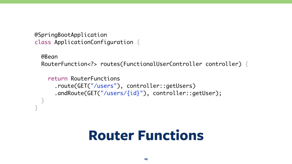 Router Functions 29 @SpringBootApplication clas...