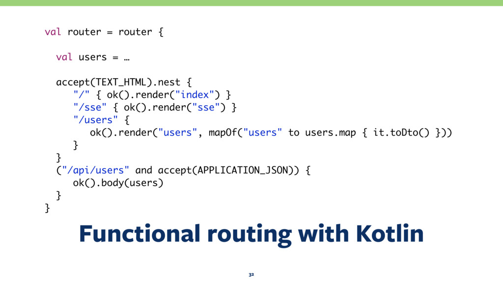 Functional routing with Kotlin 32 val router = ...