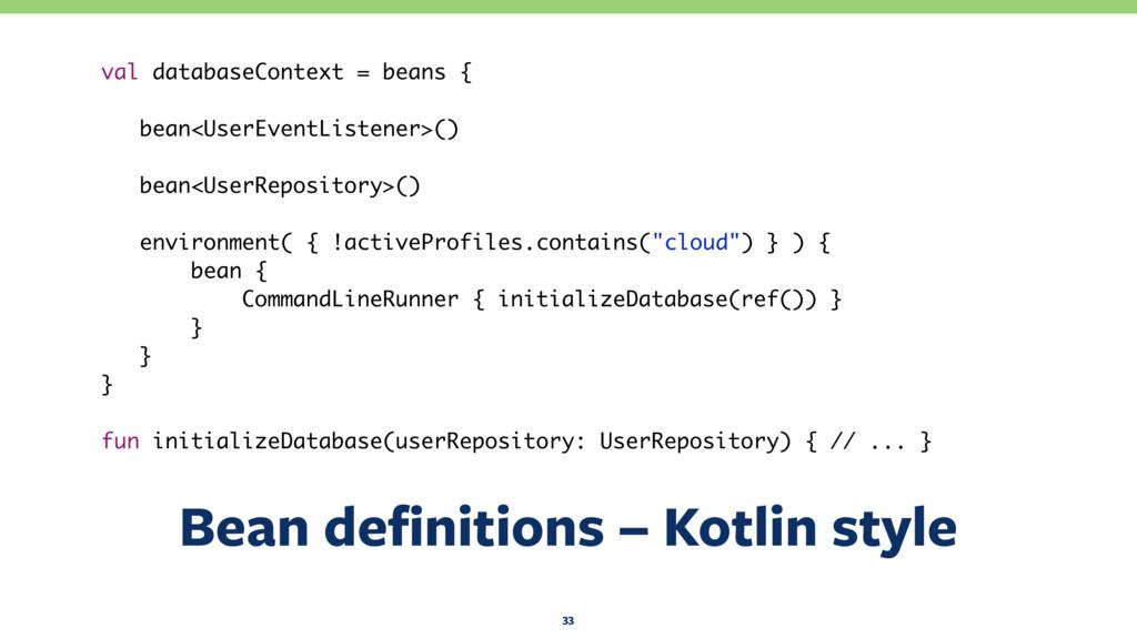 Bean definitions – Kotlin style 33 val databaseC...