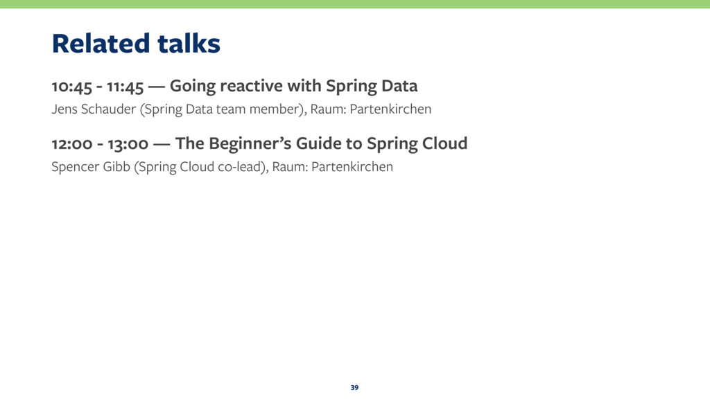 Related talks 10:45 - 11:45 — Going reactive wi...