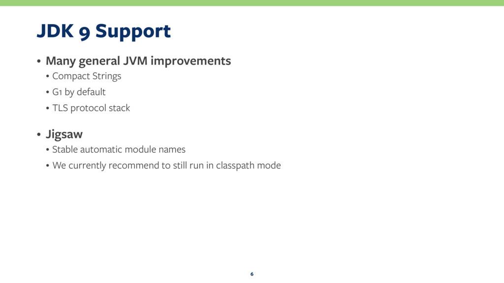 JDK 9 Support • Many general JVM improvements •...