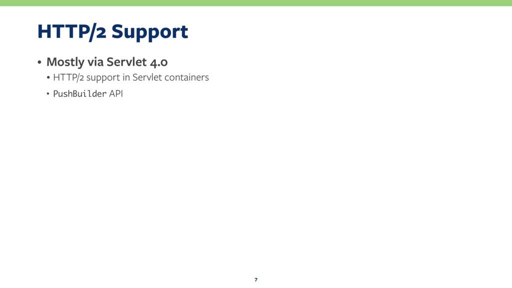 HTTP/2 Support • Mostly via Servlet 4.0 • HTTP/...