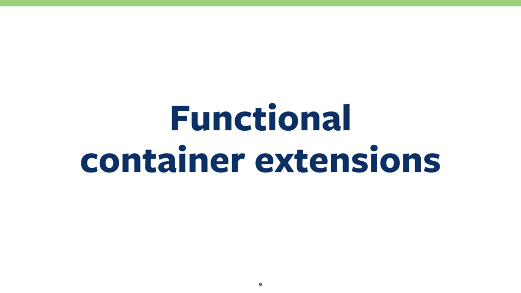 Functional container extensions 9