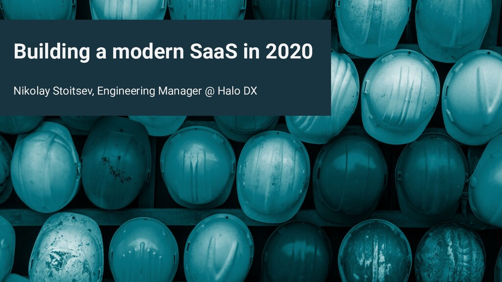 Building a modern SaaS in 2020 Nikolay Stoitsev...