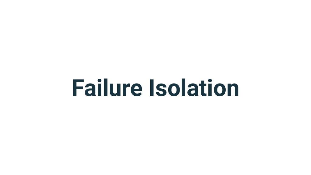 Failure Isolation