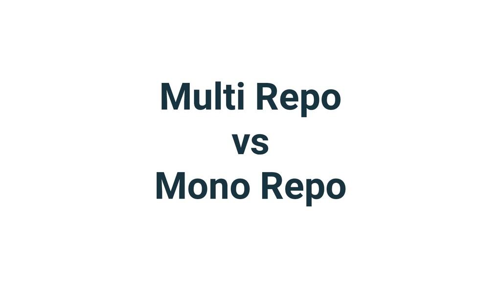 Multi Repo vs Mono Repo