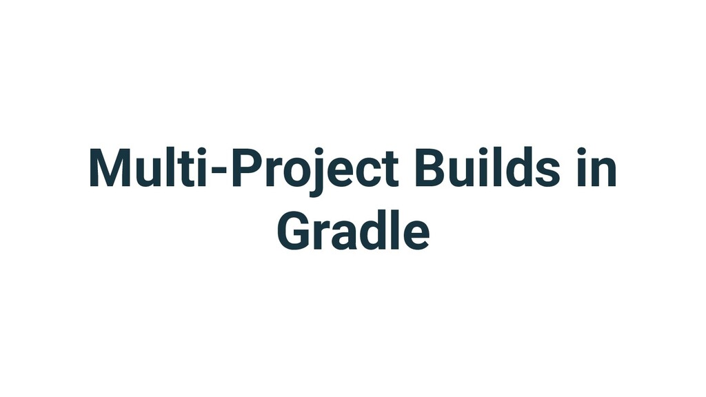 Multi-Project Builds in Gradle