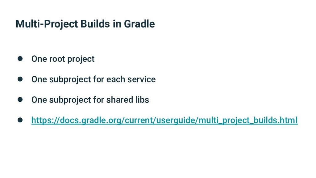 Multi-Project Builds in Gradle ● One root proje...