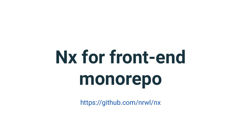 Nx for front-end monorepo https://github.com/nr...