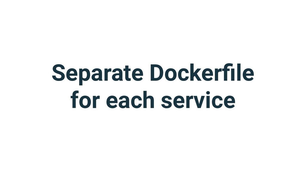 Separate Dockerfile for each service