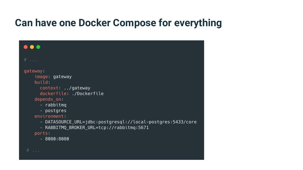 Can have one Docker Compose for everything