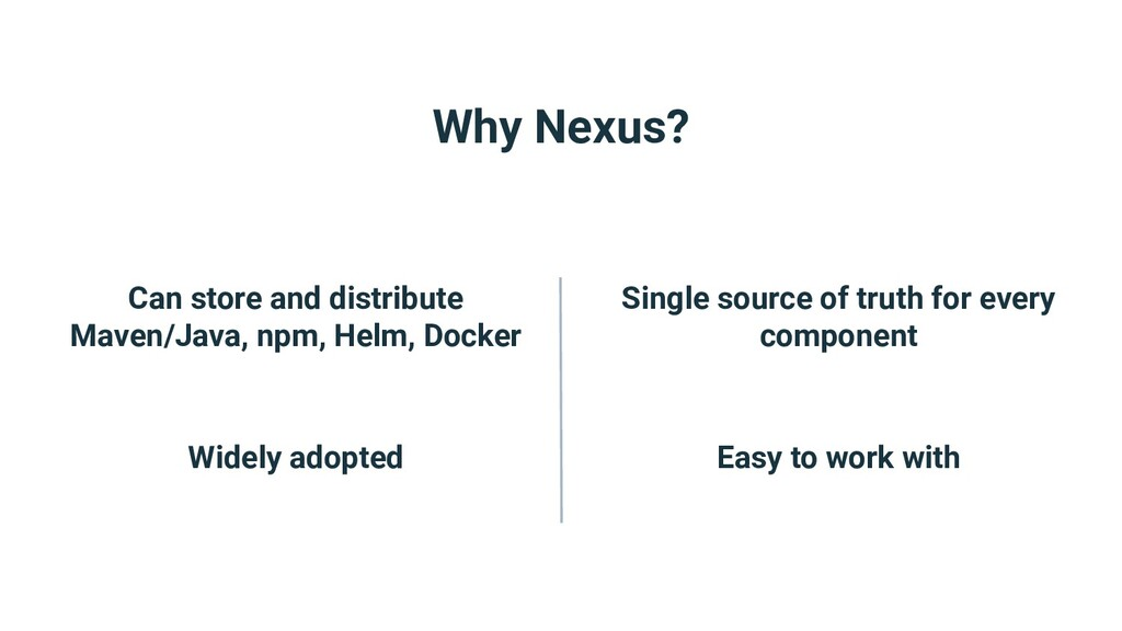 Why Nexus? Can store and distribute Maven/Java,...