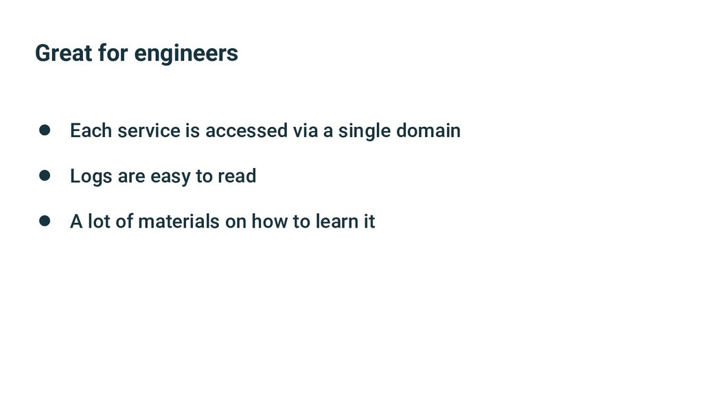 Great for engineers ● Each service is accessed ...