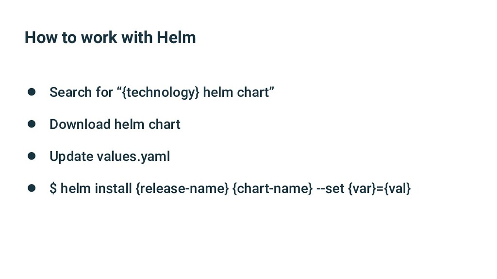 "How to work with Helm ● Search for ""{technology..."