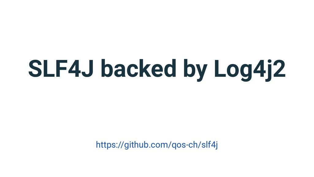 SLF4J backed by Log4j2 https://github.com/qos-c...