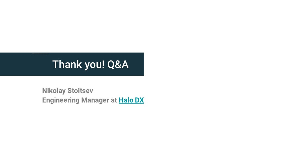 Thank you! Q&A Nikolay Stoitsev Engineering Man...
