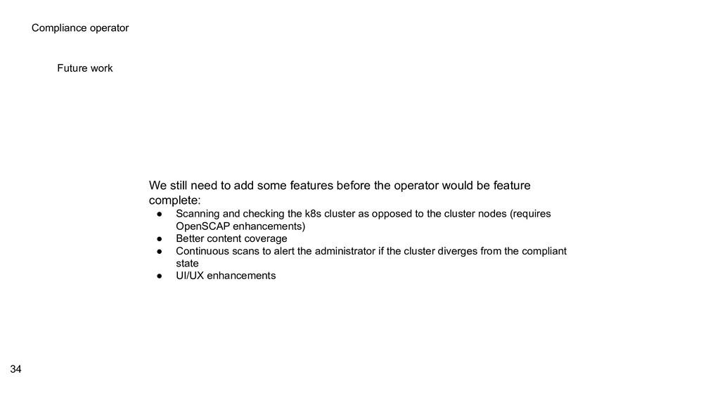 Compliance operator Future work 34 We still nee...