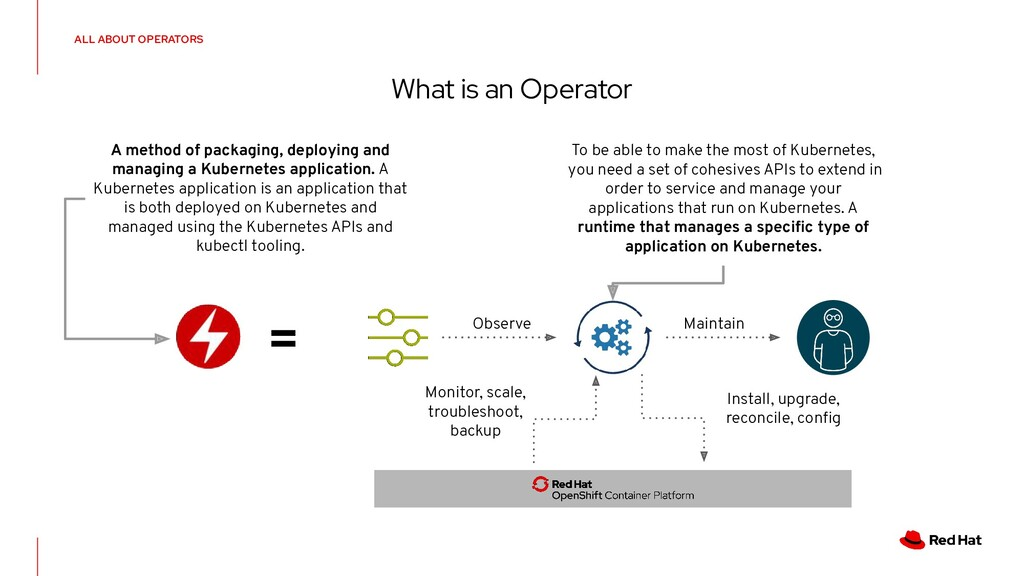 What is an Operator = Install, upgrade, reconci...