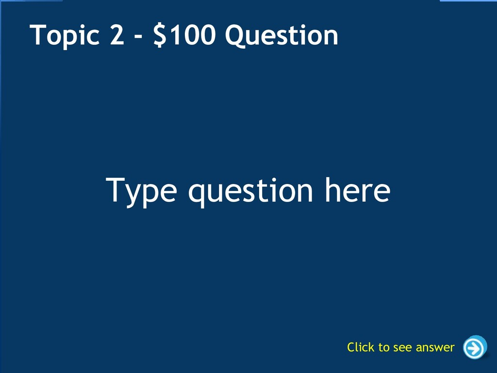 Type question here Topic 2 - $100 Question Clic...