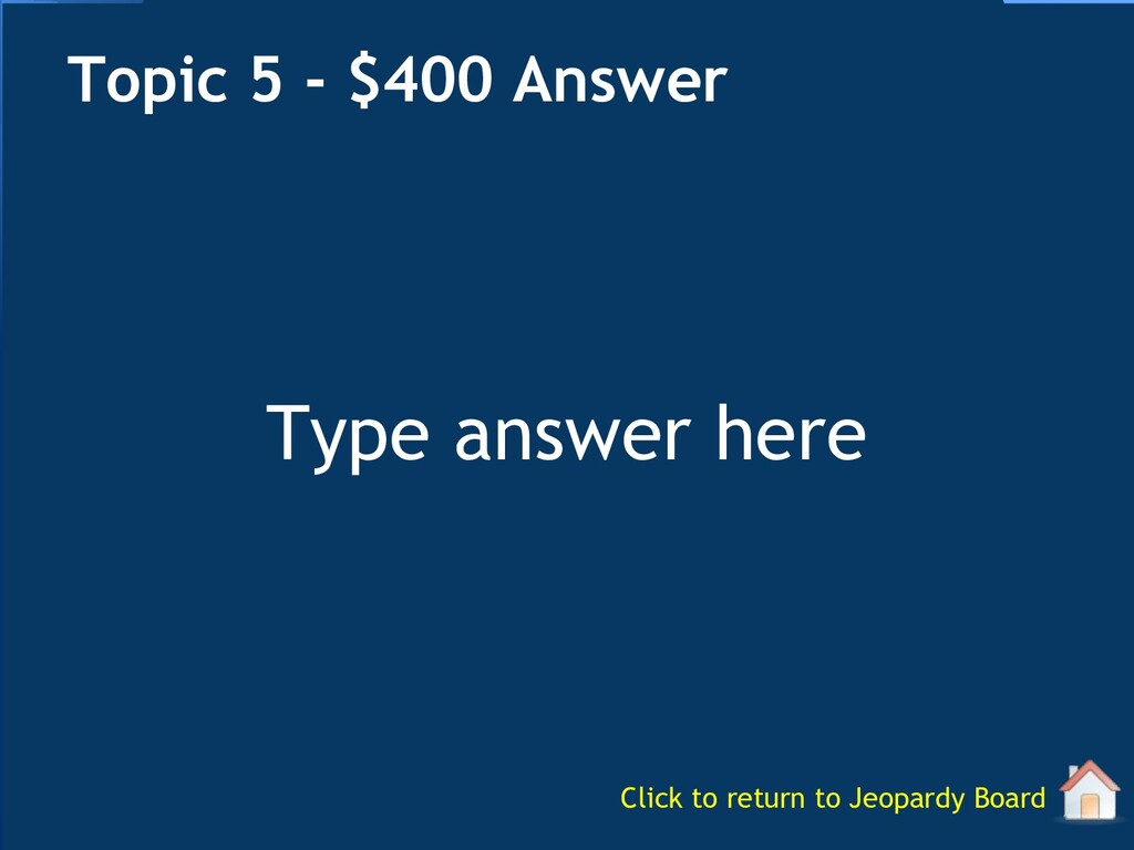 Type answer here Topic 5 - $400 Answer Click to...