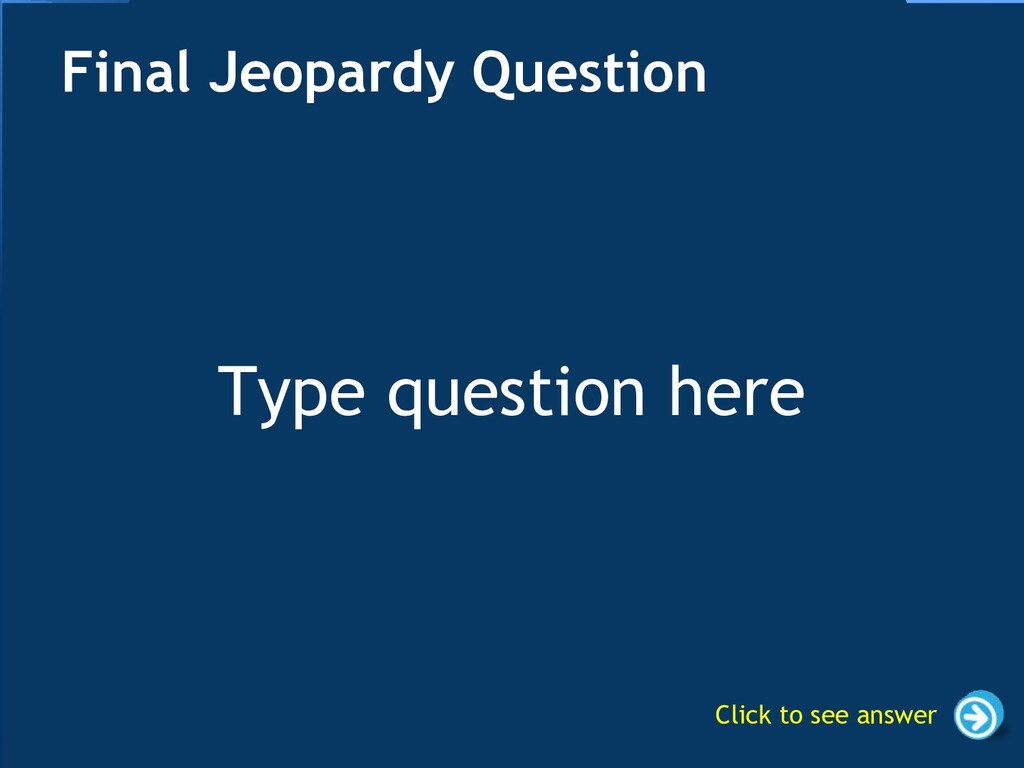 Type question here Final Jeopardy Question Clic...