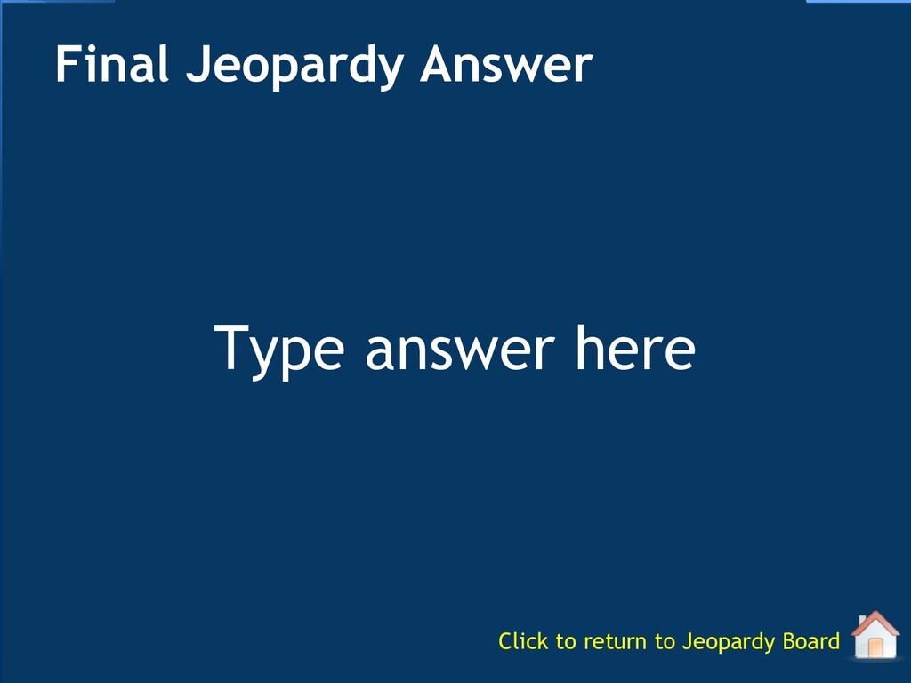 Type answer here Final Jeopardy Answer Click to...