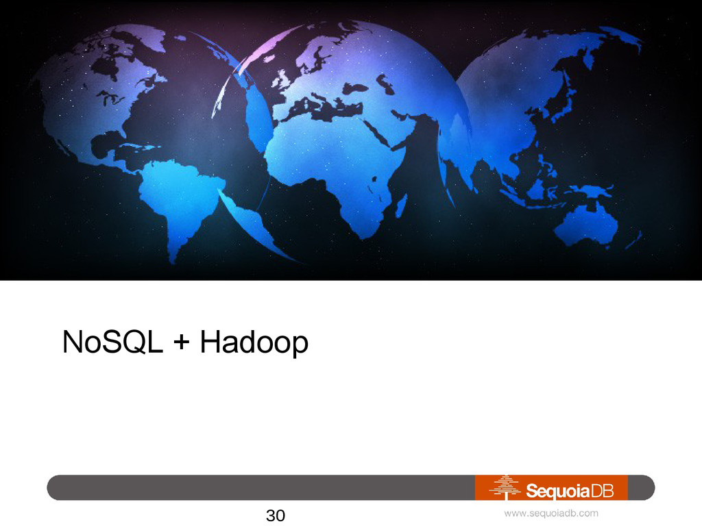 NoSQL + Hadoop • Enhance your data center 30