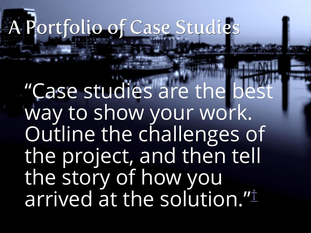 """""""Case studies are the best way to show your wor..."""