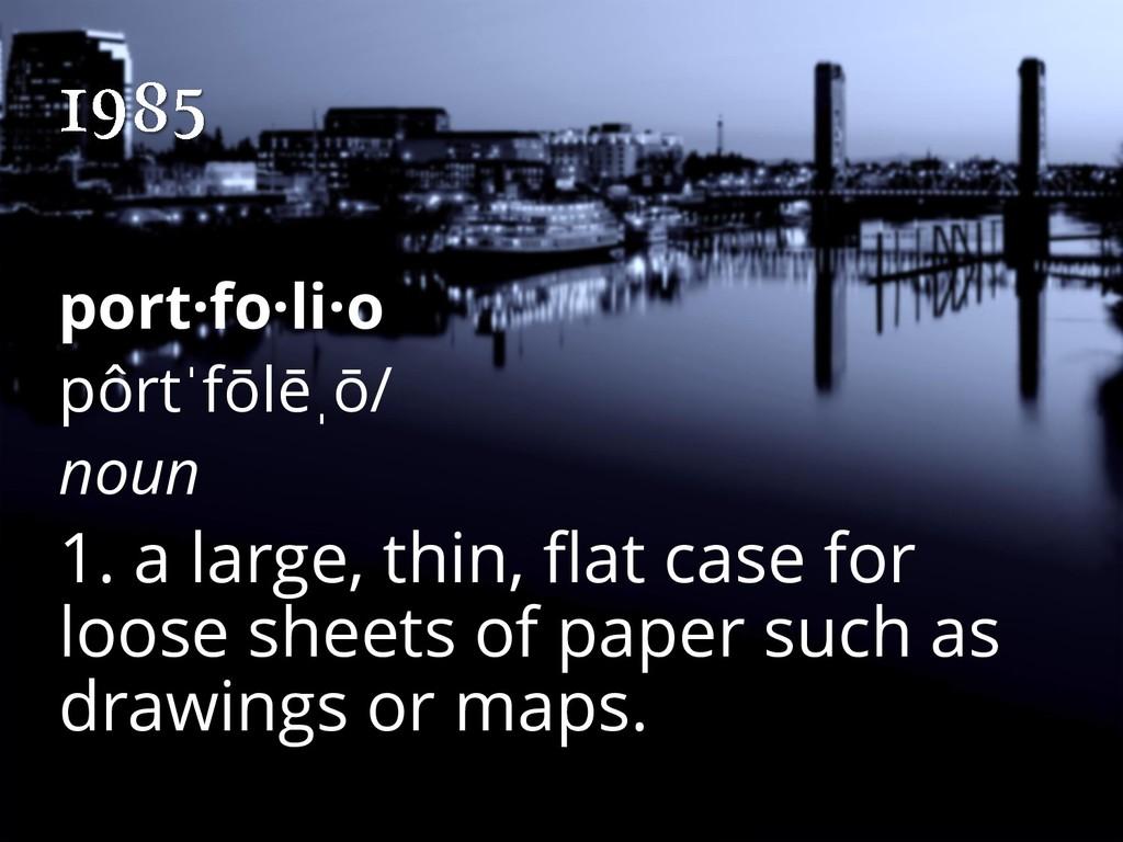 port·fo·li·o pôrtˈfōlēˌō/ noun 1. a large, thin...